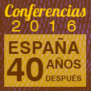 CONFERENCIAS 2016 ESPAŃA 40 AŃOS DESPUES