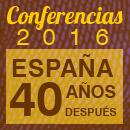 CONFERENCIAS 2016 ESPAŃA 40 AŃOS DESPUES